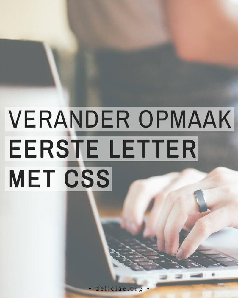 Verander opmaak eerste letter met CSS