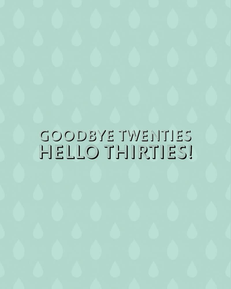 Goodbye twenties – hello thirties!